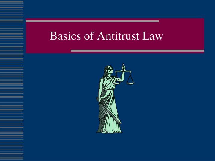 Basics of Antitrust Law