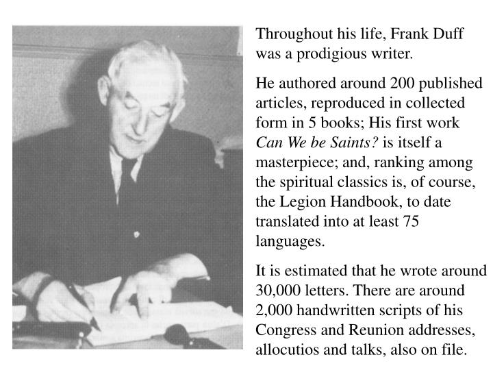 Throughout his life, Frank Duff was a prodigious writer.