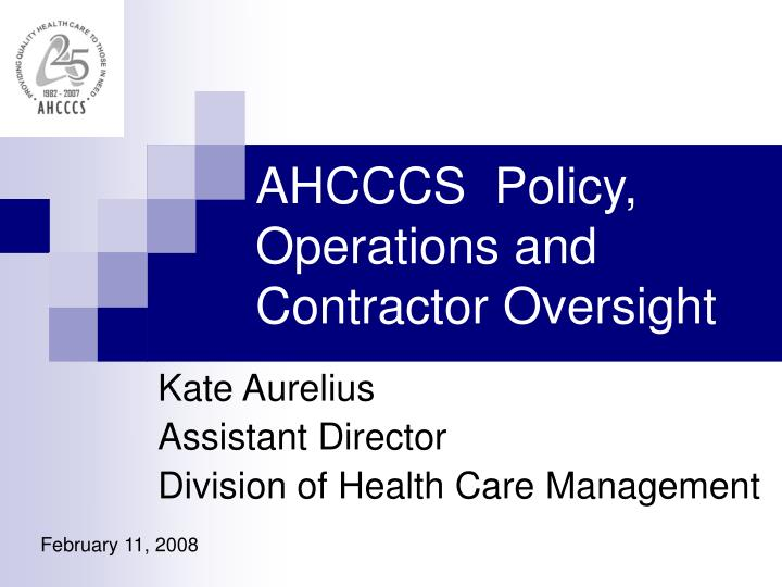 AHCCCS  Policy, Operations and Contractor Oversight