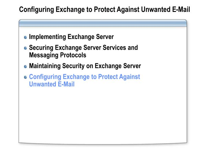 Configuring Exchange to Protect Against Unwanted E-Mail