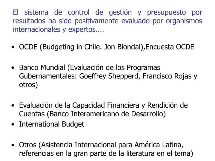 El sistema de control de gestión y presupuesto por resultados ha sido positivamente evaluado por organismos internacionales y expertos....
