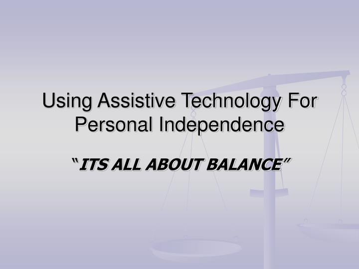 Using assistive technology for personal independence