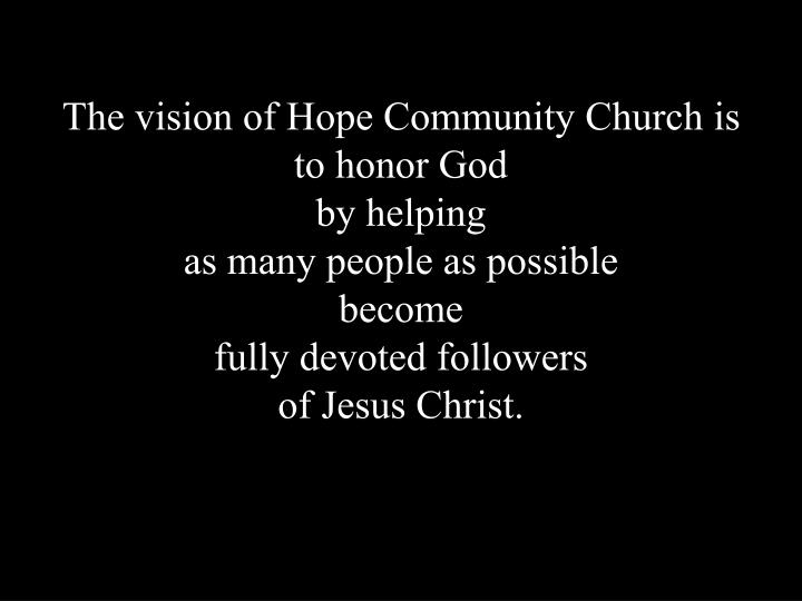The vision of Hope Community Church is