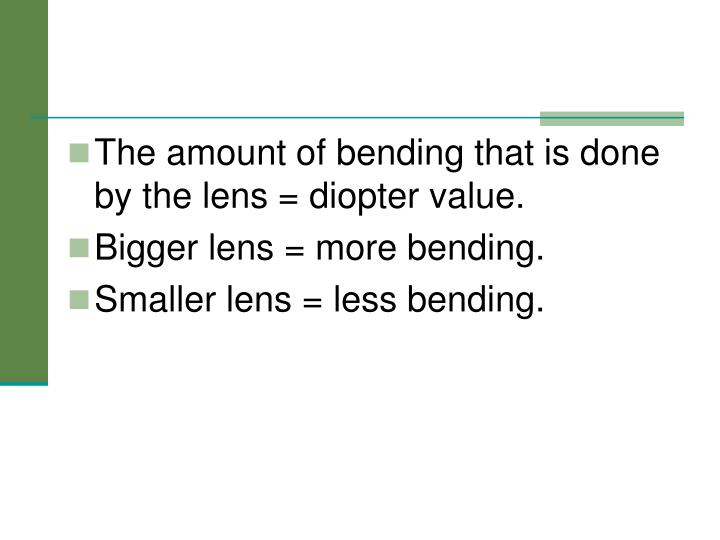 The amount of bending that is done by the lens = diopter value.