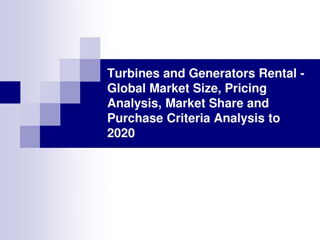 Turbines and Generators Rental - Global Market Size, Pricing