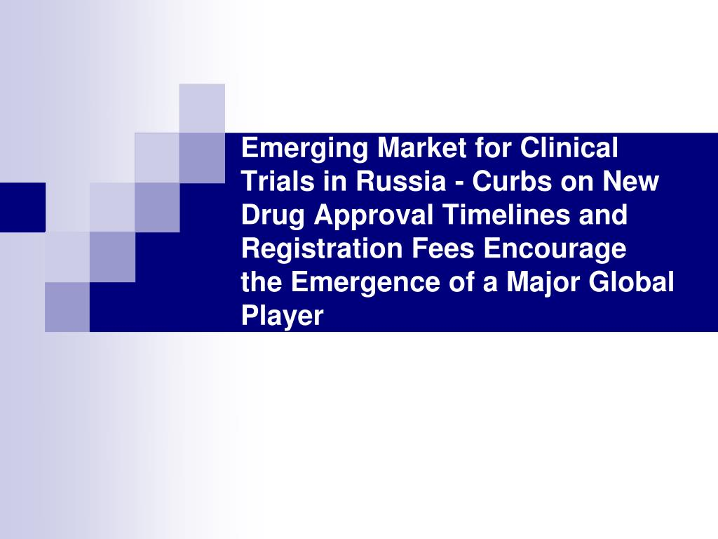Emerging Market for Clinical Trials in Russia - Curbs on New