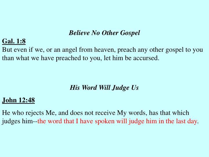 Believe No Other Gospel