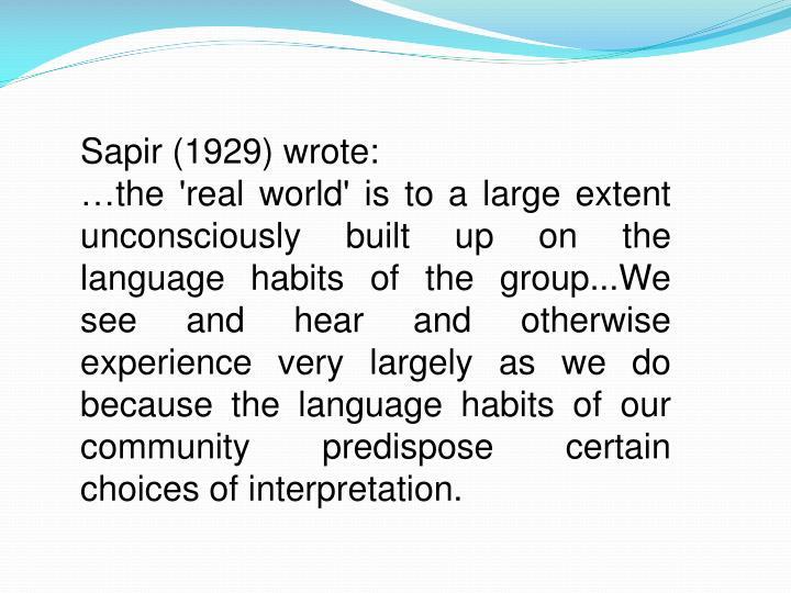 Sapir (1929) wrote: