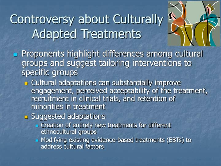Controversy about Culturally Adapted Treatments
