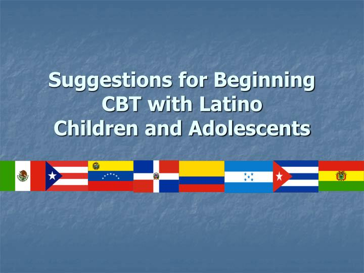Suggestions for Beginning CBT with Latino