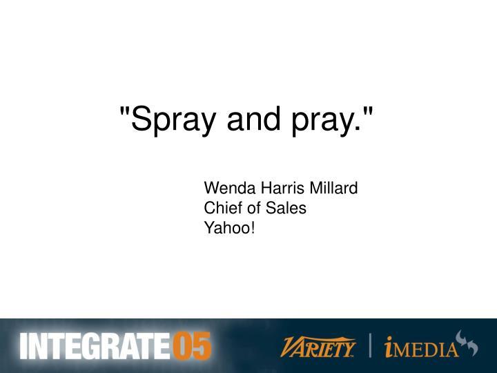 """""""Spray and pray."""""""