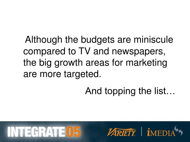 Although the budgets are miniscule compared to TV and newspapers, the big growth areas for marketing are more targeted.