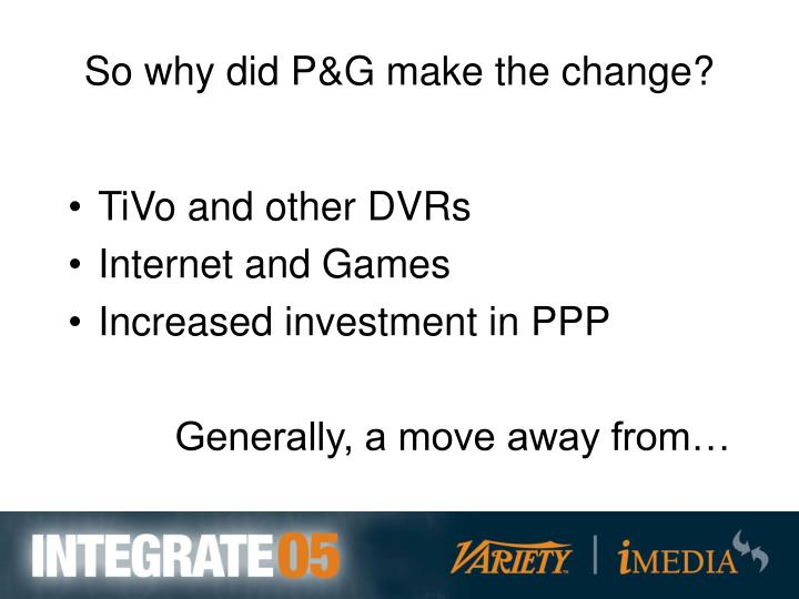 So why did P&G make the change?