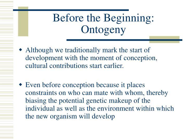 Before the Beginning: Ontogeny