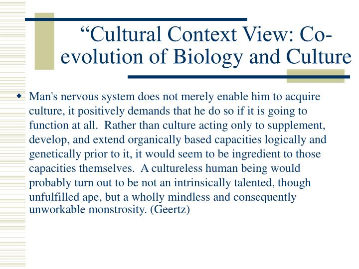 """""""Cultural Context View: Co-evolution of Biology and Culture"""