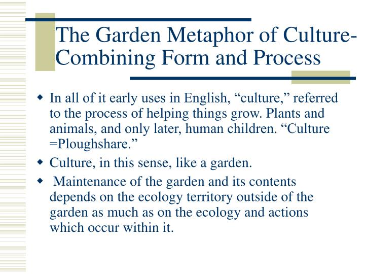 The Garden Metaphor of Culture- Combining Form and Process