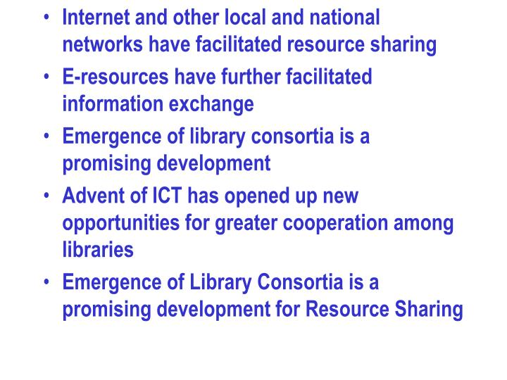 Internet and other local and national networks have facilitated resource sharing