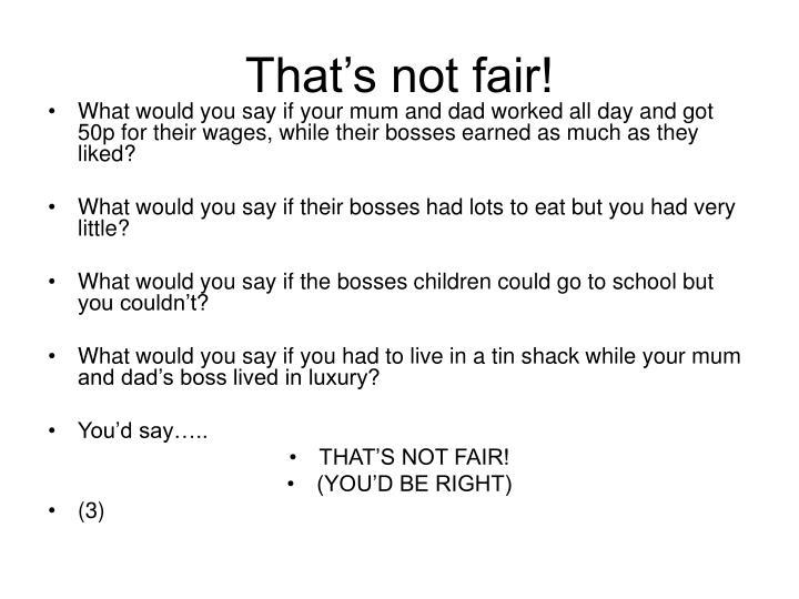 That's not fair!
