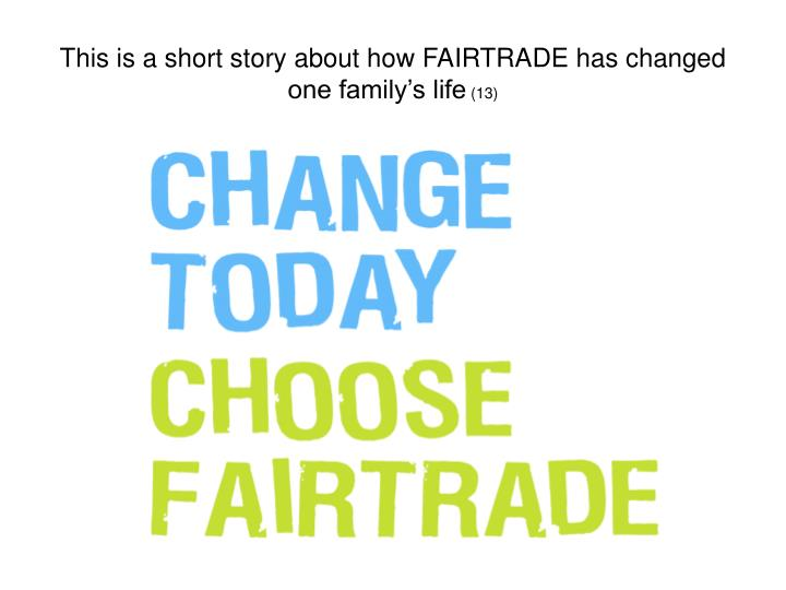 This is a short story about how FAIRTRADE has changed one family's life
