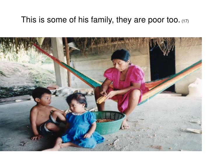 This is some of his family, they are poor too.