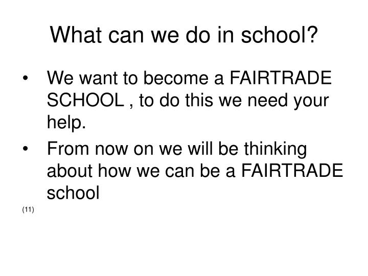 What can we do in school?