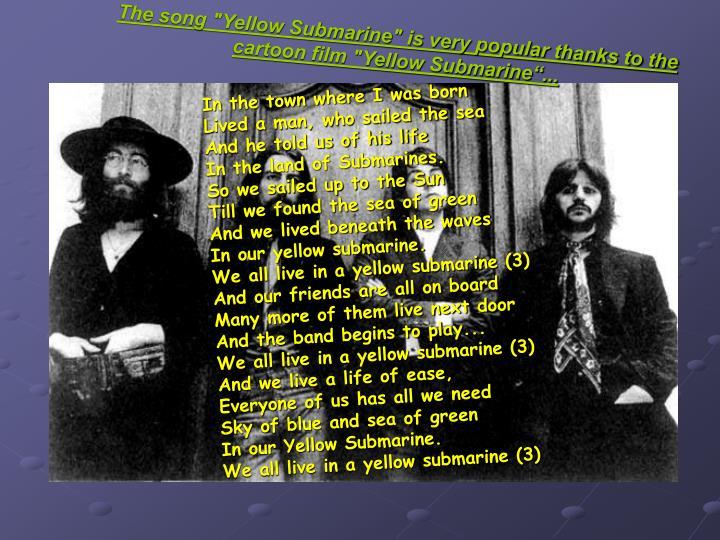 "The song ""Yellow Submarine"" is very popular thanks to the cartoon film ""Yellow Submarine""..."