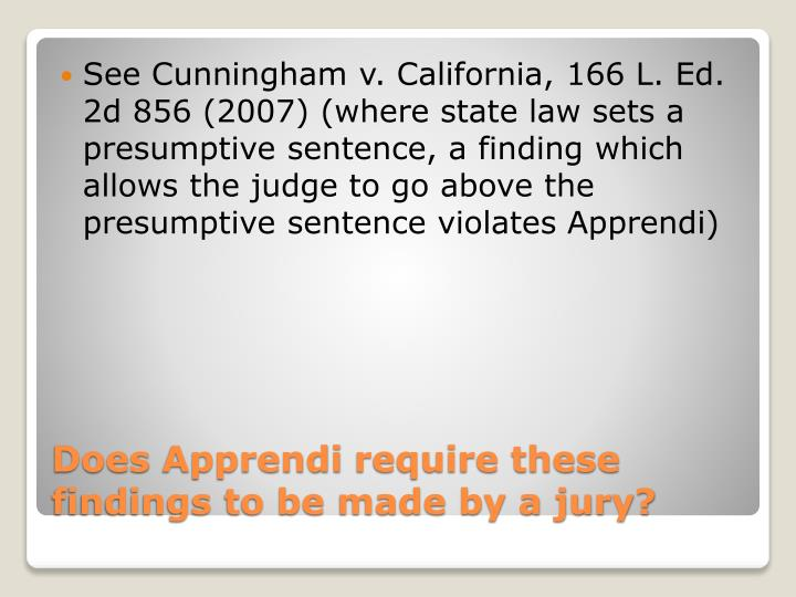 See Cunningham v. California, 166 L. Ed. 2d 856 (2007) (where state law sets a presumptive sentence, a finding which allows the judge to go above the presumptive sentence violates
