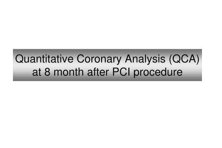 Quantitative Coronary Analysis (QCA) at 8 month after PCI procedure