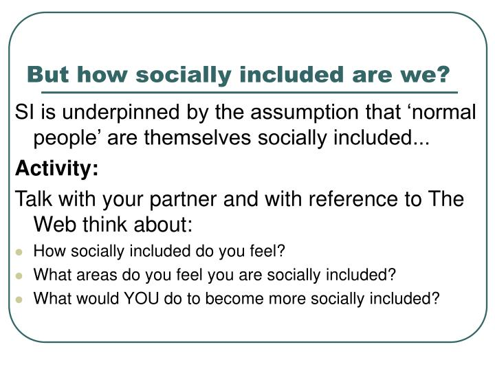 But how socially included are we?