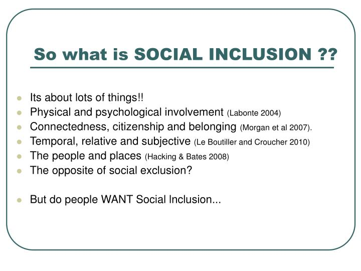So what is SOCIAL INCLUSION ??