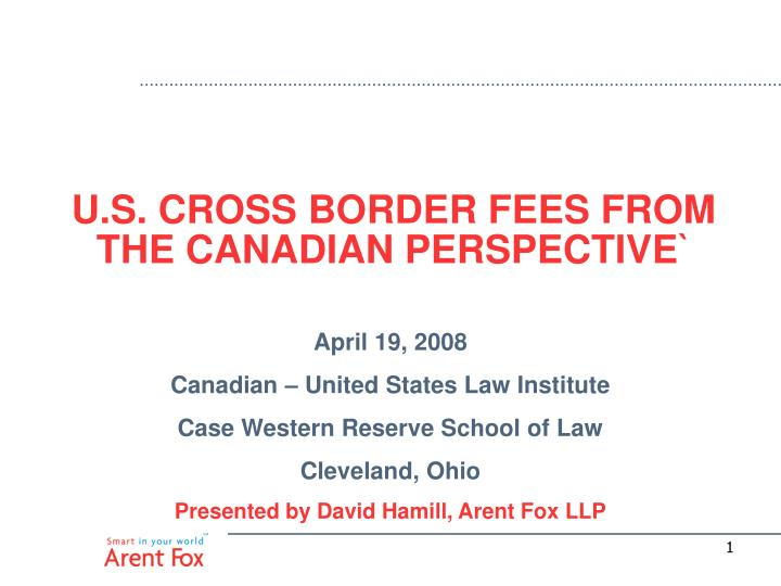 u s cross border fees from the canadian perspective n.