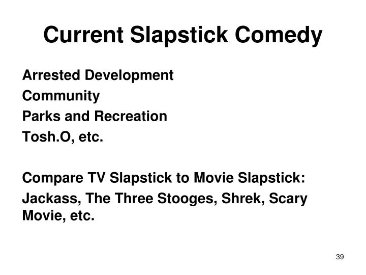 Current Slapstick Comedy