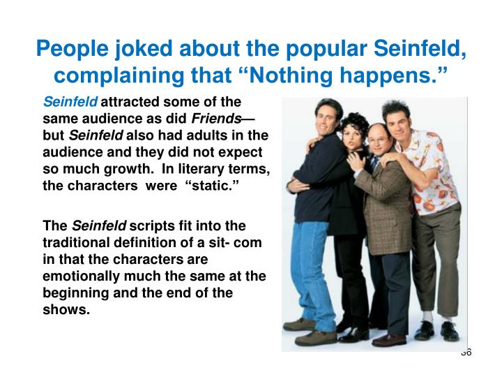 "People joked about the popular Seinfeld, complaining that ""Nothing happens."""