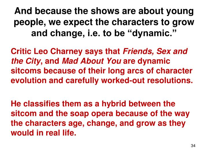 "And because the shows are about young people, we expect the characters to grow and change, i.e. to be ""dynamic."""