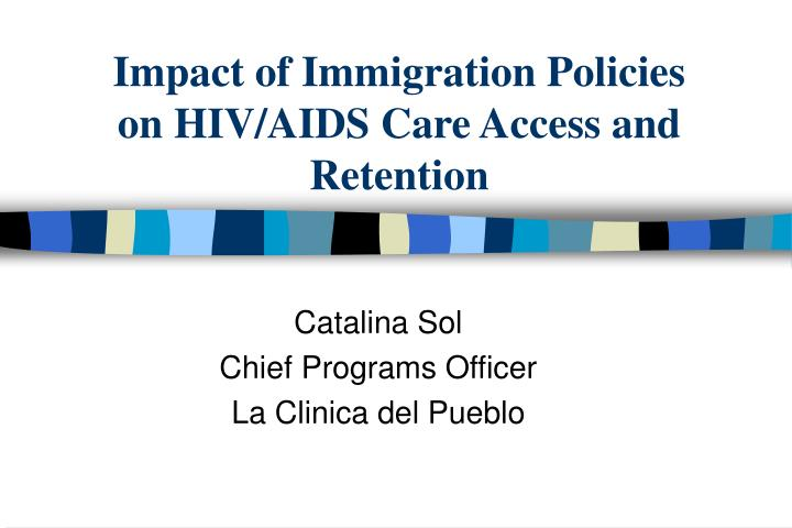 impact of immigration policies on hiv aids care access and retention