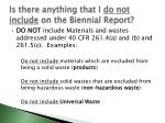 is there anything that i do not include on the biennial report