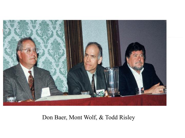 Don Baer, Mont Wolf, & Todd Risley