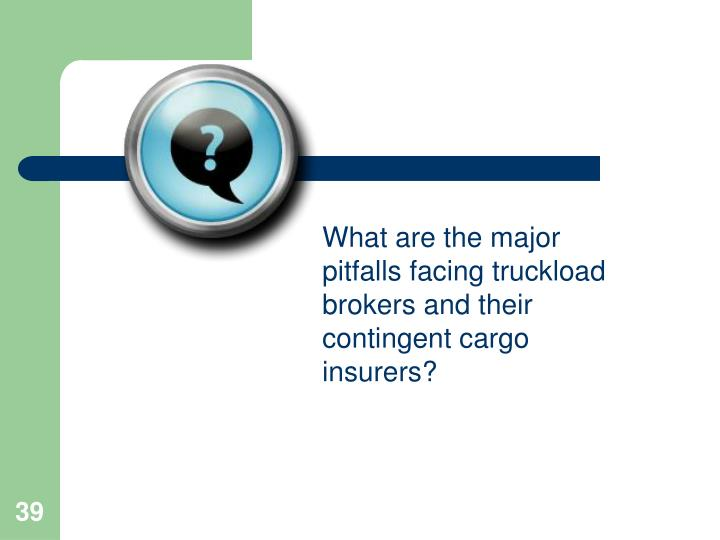 What are the major pitfalls facing truckload brokers and their contingent cargo insurers?