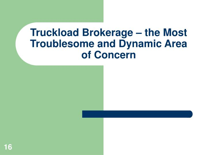 Truckload Brokerage – the Most Troublesome and Dynamic Area of Concern