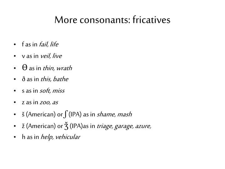 More consonants fricatives