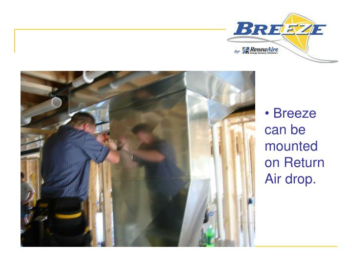 • Breeze can be mounted on Return Air drop.