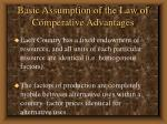 basic assumption of the law of comperative advantages