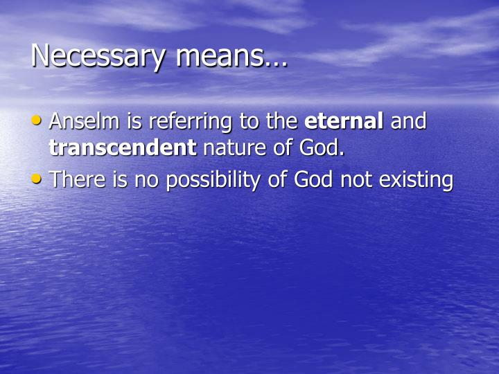 Necessary means…