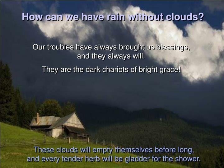 How can we have rain without clouds?