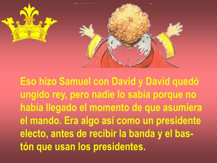 Eso hizo Samuel con David y David quedó