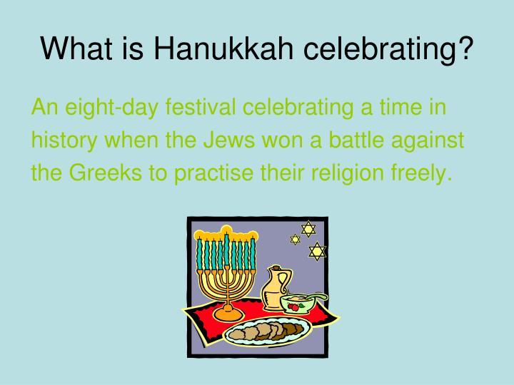 What is Hanukkah celebrating?