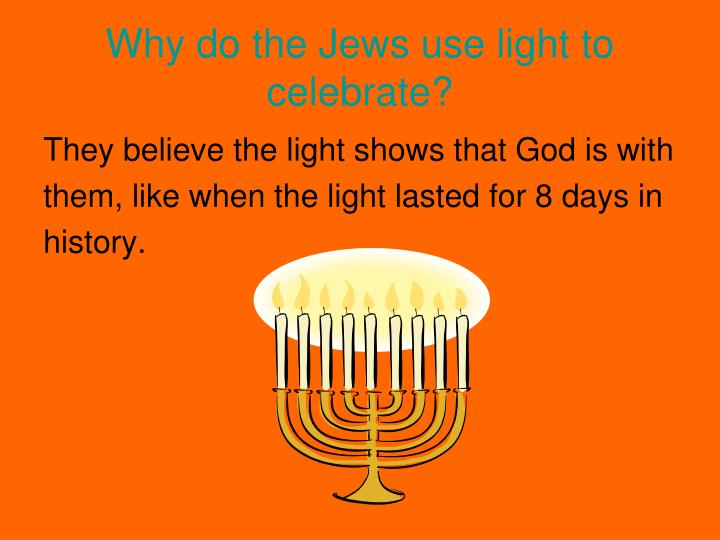 Why do the Jews use light to celebrate?