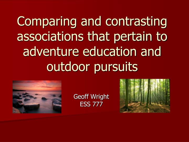 comparing and contrasting associations that pertain to adventure education and outdoor pursuits n.