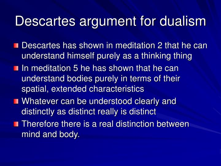 how successful are descartes arguments for the Descartes invalidates the argument since, an individuals' existence presently cannot reflect that individual's previous existence it is ignorant to presume that just because we have always existed, that it is an adequate explanation for our origin.