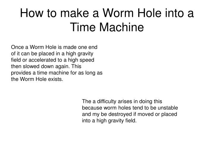How to make a Worm Hole into a Time Machine